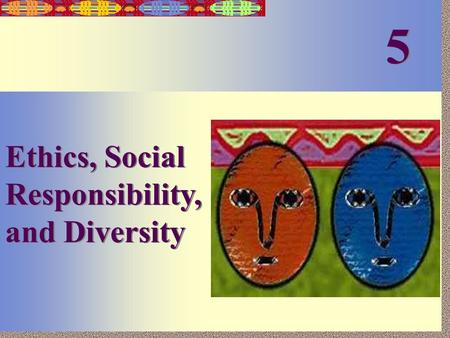 5-1 Ethics, Social Responsibility, and Diversity 5 5.