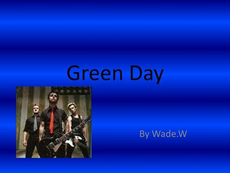 Green Day By Wade.W. Billie Joe Armstrong Billie Joe Armstrong-(born February 17, 1972) is the lead vocalist, chief songwriter and guitarist for the band.