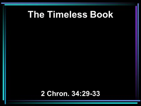 The Timeless Book 2 Chron. 34:29-33. 29 Then the king sent and gathered all the elders of Judah and Jerusalem. 30 The king went up to the house of the.