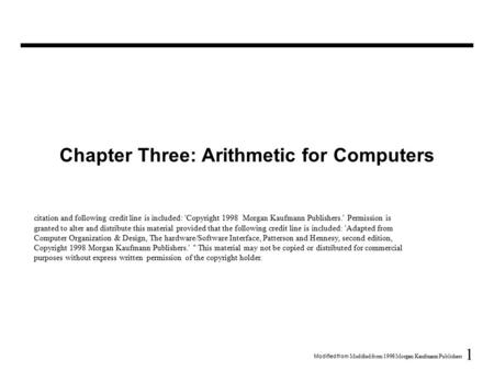 1 Modified from  Modified from 1998 Morgan Kaufmann Publishers Chapter Three: Arithmetic for Computers citation and following credit line is included:
