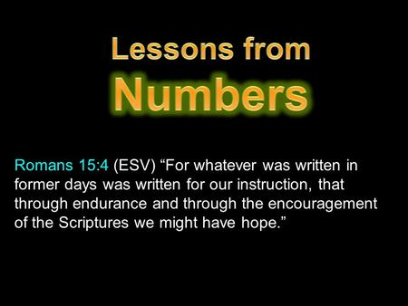 "Romans 15:4 (ESV) ""For whatever was written in former days was written for our instruction, that through endurance and through the encouragement of the."