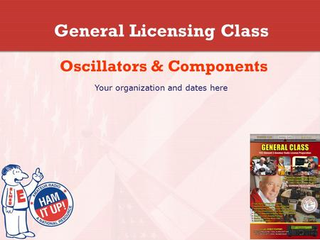 General Licensing Class Oscillators & Components Your organization and dates here.