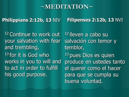 Philippians 2:12b, 13 NIV Philippians 2:12b, 13 NIV 12 Continue to work out your salvation with fear and trembling, 13 for it is God who works in you to.