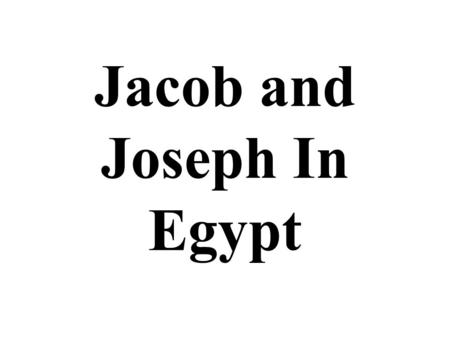 Jacob and Joseph In Egypt. The Lie Exposed Genesis 45:25-28 Jacob had believed a lie so long (Joseph's death) that it took some convincing to expose it.