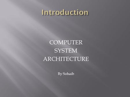 COMPUTER SYSTEM ARCHITECTURE By Sohaib.  The digital computer is a digital system that performs various computational tasks.  The word digital implies.
