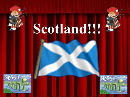 Scotland!!!. This will include: Attractions Culture Currency Flags Food Highland Games Languages Location/Map Loch Ness Myth National Symbols.