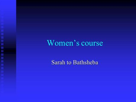 Women's course Sarah to Bathsheba. Women's course: Sarah1 Abraham Sarah (sister) God PharoahSatan Sarah (wife) (Adam) (Archangel) (Fallen Eve) (conditionally.