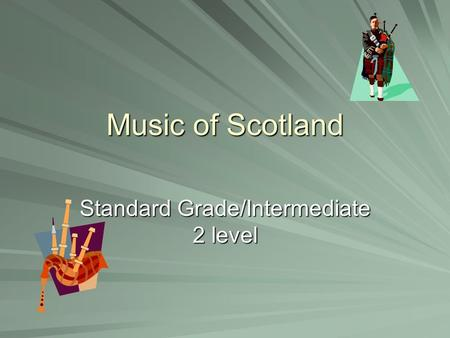 Music of Scotland Standard Grade/Intermediate 2 level.