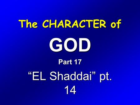 "The CHARACTER of GOD Part 17 ""EL Shaddai"" pt. 14."