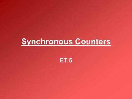 Synchronous Counters ET 5. Thinking back In the past we have seen that asynchronous counters can be used to count binary in the order that we have filled.