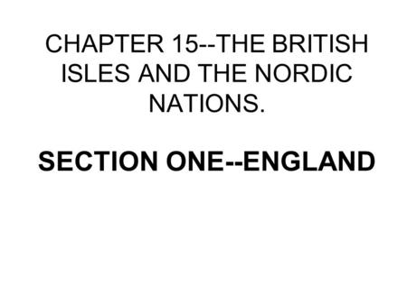 CHAPTER 15--THE BRITISH ISLES AND THE NORDIC NATIONS. SECTION ONE--ENGLAND.