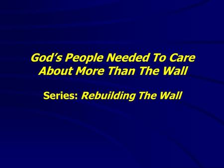 God's People Needed To Care About More Than The Wall Series: Rebuilding The Wall.