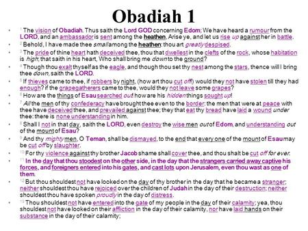 Obadiah 1 1 The vision of Obadiah. Thus saith the Lord GOD concerning Edom; We have heard a rumour from the LORD, and an ambassador is sent among the heathen,
