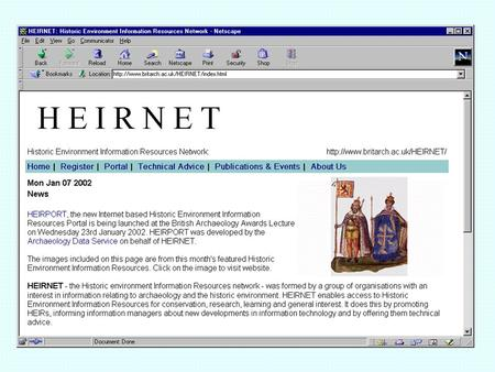 HEIRNET, the Historic Environment Information Resources Network, was formed in 1998 by the Council for British Archaeology with the National Monuments.