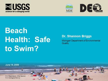 U.S. Department of the Interior U.S. Geological Survey Beach Health: Safe to Swim? Dr. Shannon Briggs Michigan Department of Environmental Quality June.