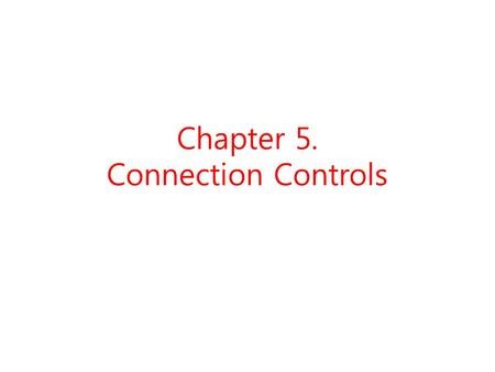 Chapter 5. Connection Controls. Device == File ? Filenames Properties permission bits system call – open, read, write, lseek, close, stat.