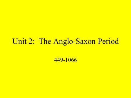 Unit 2: The Anglo-Saxon Period