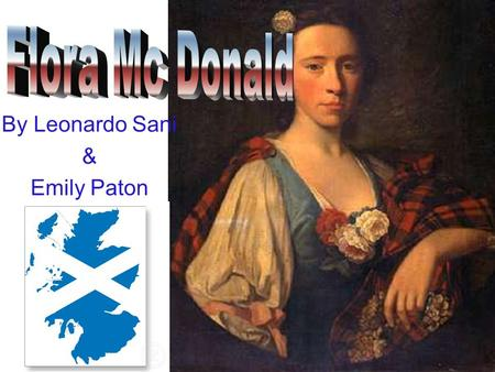By Leonardo Sani & Emily Paton. (1722 – 4 March 1790), Jacobite heroine, was the daughter of Ranald MacDonald of Milton on the island of South Uist in.