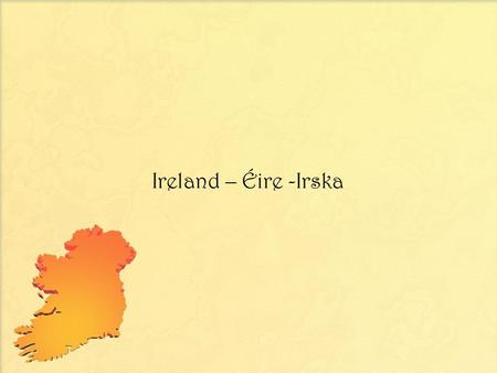 Ireland – Éire -Irska. Population of Ireland – 6,4 million The Republic of Ireland: 4,6 million Northern Ireland – 1,8 million.