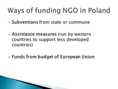  Subventions from state or commune  Assistance measures (run by western countries to support less developed countries)  Funds from budget of European.
