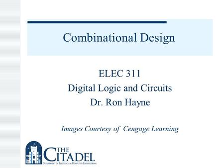 Combinational Design ELEC 311 Digital Logic and Circuits Dr. Ron Hayne Images Courtesy of Cengage Learning.