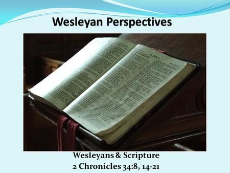 Wesleyans & Scripture 2 Chronicles 34:8, 14-21. SundayTeacher.com Lesson Password: Perseverance Illustrated Bible Life Password: Fleece.