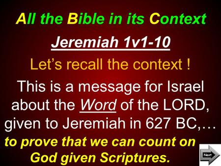 All the Bible in its Context to prove that we can count on God given Scriptures. Jeremiah 1v1-10 Let's recall the context ! This is a message for Israel.
