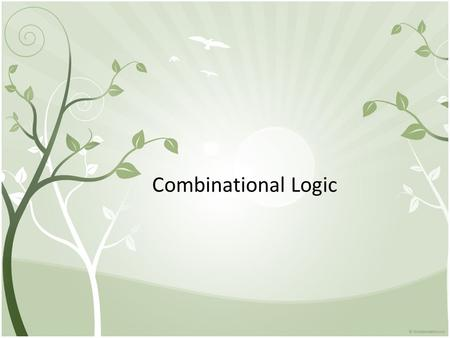 Combinational Logic. Outline 4.1 Introduction 4.2 Combinational Circuits 4.3 Analysis Procedure 4.4 Design Procedure 4.5 Binary Adder- Subtractor 4.6.