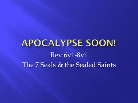 Rev 6v1-8v1 The 7 Seals & the Sealed Saints. 6 1I watched as the Lamb opened the first of the seven seals. Then I heard one of the four living creatures.