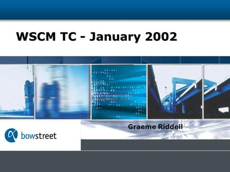 WSCM TC - January 2002 Graeme Riddell. > Bowstreet Founded in 1998 HQ in Portsmouth, NH 150+ employees Web Services Platform Company Bowstreet provides.