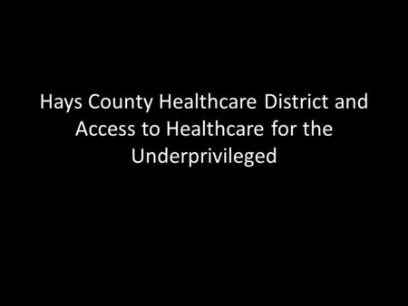 Hays County Healthcare District and Access to Healthcare for the Underprivileged.