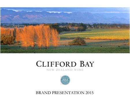 BRAND PRESENTATION 2015. OVERVIEW Where the River Meets the Sea Our home is the famed Marlborough winegrowing region on New Zealand's South Island. Established.