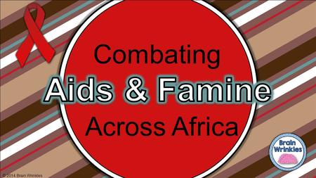 Across Africa © 2014 Brain Wrinkles Combating. AIDS Acquired Immunodeficiency Syndrome (AIDS) is a disease that is spread through blood and other bodily.