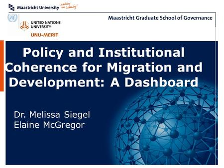 Policy and Institutional Coherence for Migration and Development: A Dashboard Dr. Melissa Siegel Elaine McGregor.