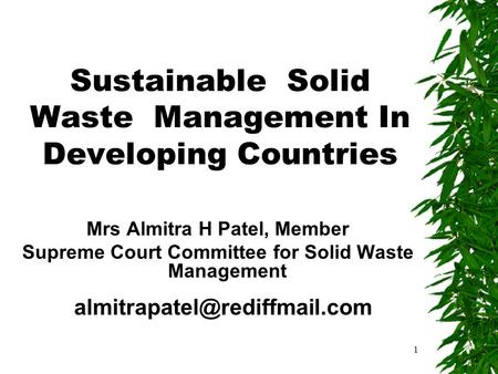 1 Sustainable Solid Waste Management In Developing Countries Mrs Almitra H Patel, Member Supreme Court Committee for Solid Waste Management