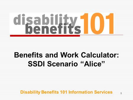 "11 Benefits and Work Calculator: SSDI Scenario ""Alice"" Disability Benefits 101 Information Services."