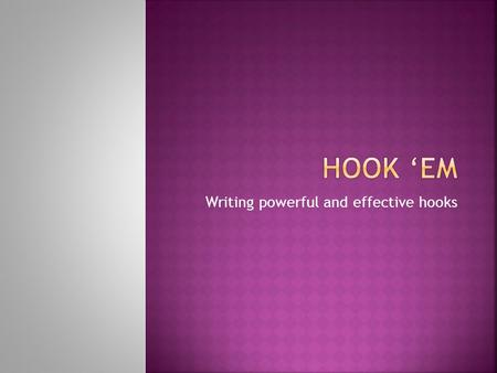 Writing powerful and effective hooks.  If you have your Animal Farm book, turn it in.  You must turn in your essay assignment sheet with your final.