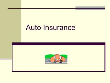 Auto Insurance. POP QUIZ!!!! GET OUT PENCIL AND PAPER!