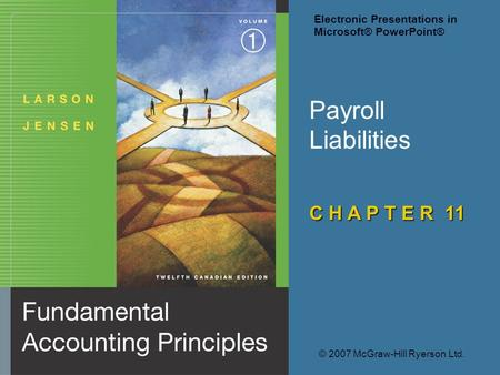 Payroll Liabilities C H A P T E R 11 © 2007 McGraw-Hill Ryerson Ltd. Electronic Presentations in Microsoft® PowerPoint®
