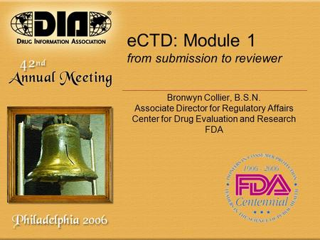 ECTD: Module 1 from submission to reviewer Bronwyn Collier, B.S.N. Associate Director for Regulatory Affairs Center for Drug Evaluation and Research FDA.