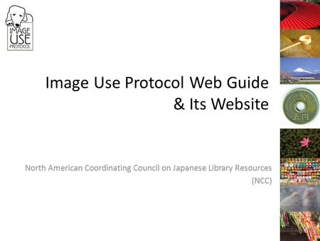 Image Use Protocol Web Guide & Its Website North American Coordinating Council on Japanese Library Resources (NCC)