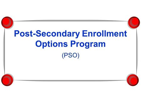 Post-Secondary Enrollment Options Program (PSO). Definition  The Post-Secondary Enrollment Options Program enables 9th-12th grade students to enroll.