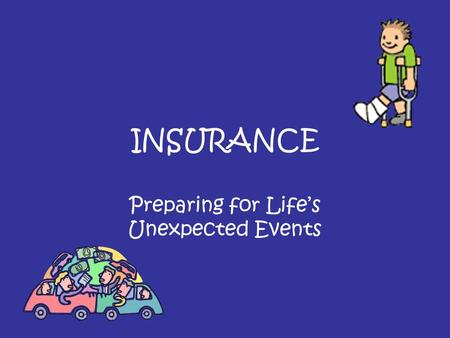 INSURANCE Preparing for Life's Unexpected Events.
