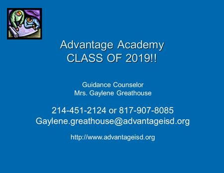Guidance Counselor Mrs. Gaylene Greathouse 214-451-2124 or 817-907-8085  Advantage Academy.