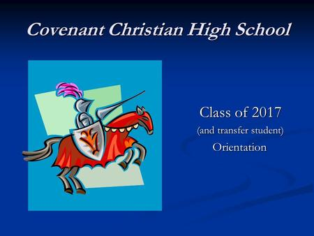 Covenant Christian High School Class of 2017 (and transfer student) Orientation.