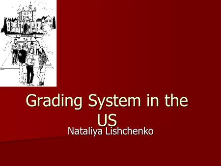 Grading System in the US Nataliya Lishchenko. Grading System in the US The educational system in the US does not used the numerical grading system which.