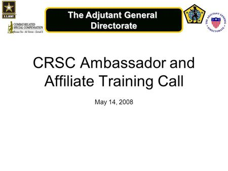The Adjutant General Directorate CRSC Ambassador and Affiliate Training Call May 14, 2008.