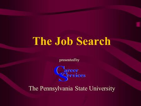 The Job Search The Pennsylvania State University presented by.