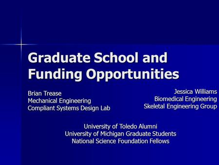Graduate School and Funding Opportunities University of Toledo Alumni University of Michigan Graduate Students National Science Foundation Fellows Brian.