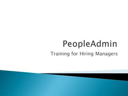 Training for Hiring Managers.  Access to PeopleAdmin  User Guide  Four Available Actions  Reviewing Applicants  Hiring Proposals  Administrative.